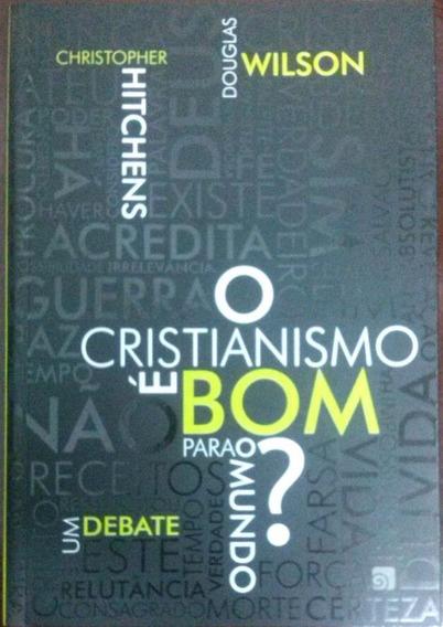 Livro O Cristianismo É Bom Para O Mundo? Hitchens X Wilson