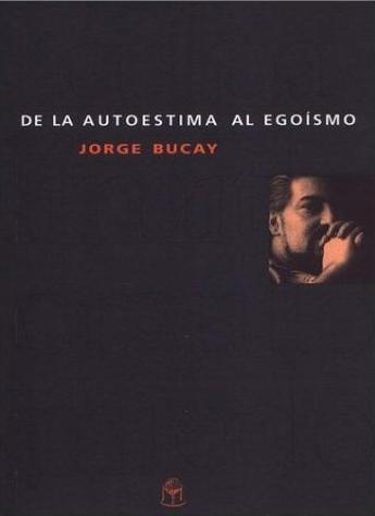 De La Autoestima Al Egoísmo / Jorge Bucay (envíos)