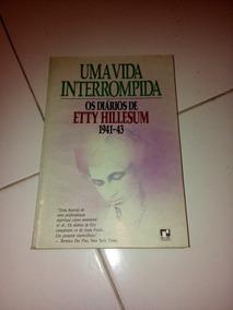 Uma Vida Interrompida Os Diários De Etty Hillesum 1941-43 #