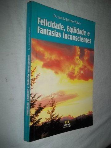Livros - Felicidade,equidade E Fantasias Inconsciente
