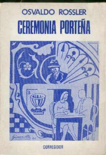 Ceremonia Porteña. Osvaldo Rossler