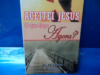 Livro: Aceitei Jesus O Que Faço Agora? Pr Flamarion Rolando