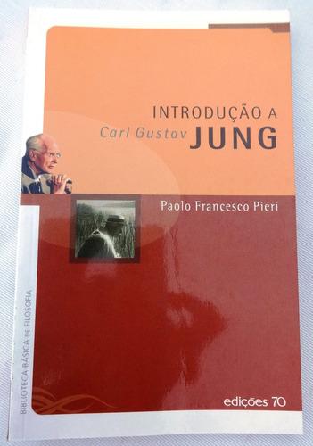 Introdução A Carl Gustav Jung - Paolo Francesco Pieri - 2005
