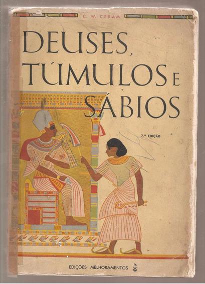 Deuses, Túmulos E Sábios - C. W. Ceram