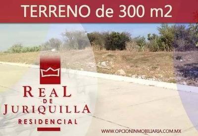 Hermoso Terreno Plano De 300 M2 En Real De Juriquilla, Unico