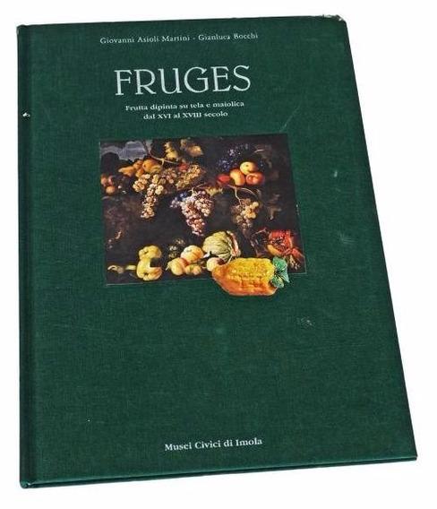 Fruges - Fruta Dipinta Su Tela E Maiolica - Livro