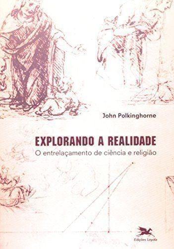 Explorando A Realidade. O Entrelaçamento De Ciência E Rel...