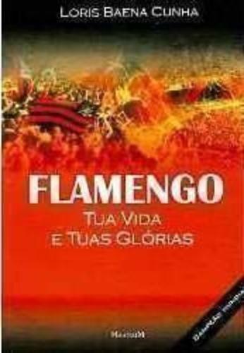Livro Flamengo: Tua Vida E Tuas Glórias Loris Baena Cunha