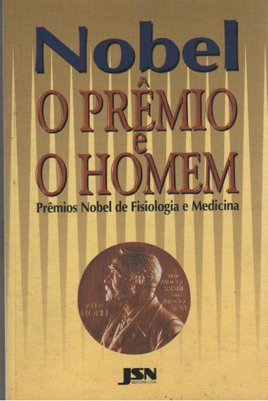 Nobel - O Prêmio E O Homem - Nobel De Fisiologia E Medicina