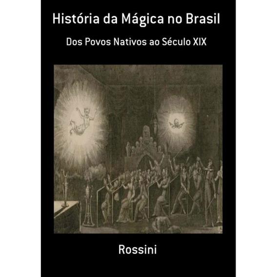 História Da Mágica No Brasil Dos Povos Nativos Ao Século Xix