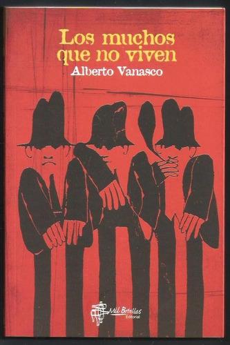 L3585. Los Muchos Que No Viven. Alberto Vanasco Mil Botellas