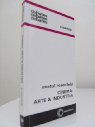 Livro - Cinema: Arte & Indústria - Anatol Rosenfeld - Novo!