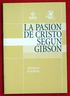 Bernardo Kliksberg - La Pasión De Cristo Según Gibson