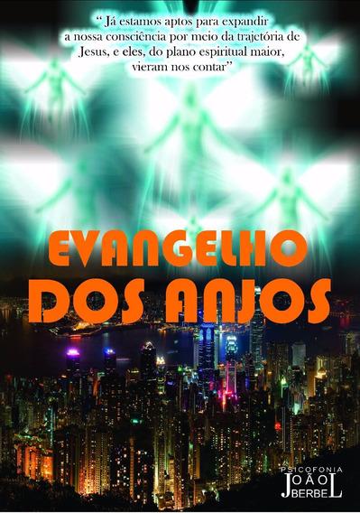 Evangelho Dos Anjos - Livros Espiritas - João Berbel
