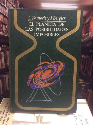 El Planeta De Posibilidades Imposibles. Pauwels Y Bergier