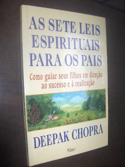 As Sete Leis Espirituais Para Os Pais Deepak Chopra