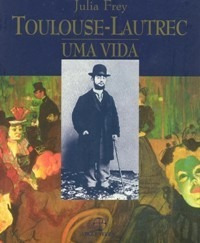 Livro Toulouse-lautrec Uma Vida Julia Frey