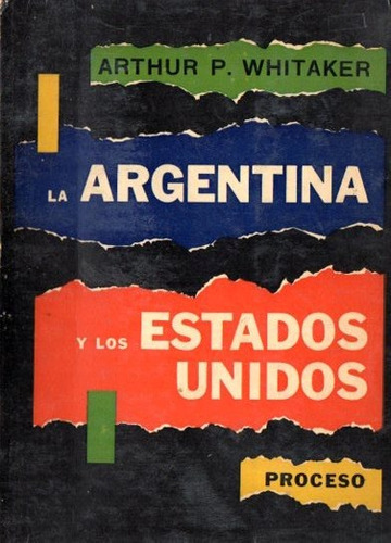 Arthur Whitaker - Las Argentina Y Los Estados Unidos