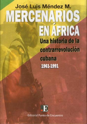 Mercenarios En Africa Contrarevolucion Cubana 1961-1991 Mend