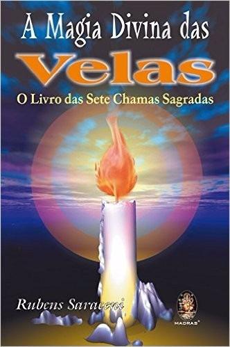 A Magia Divina Das Velas O Livro Das Sete Chamas Sagradas