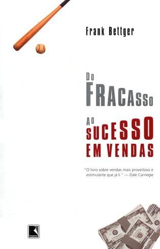 Do Fracasso Ao Sucesso Em Vendas - Frank Bettger