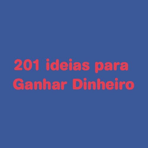 201 Ideias Para Ganhar Dinheiro