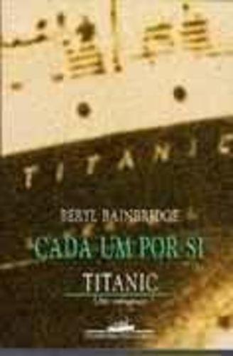 Livro Cada Um Por Si: Titanic - Um Romance Beryl Bainbridge
