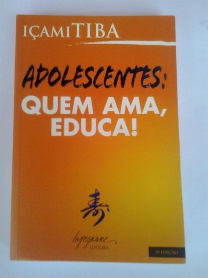 Livro: Adolescentes: Quem Ama, Educa! - Içami Tiba