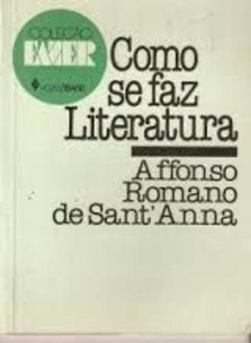 Livro Como Se Faz Literatura Affonso Romano De Sant