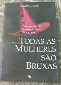 Todas As Mulheres São Bruxas - Livro, Isabel Vasconcellos