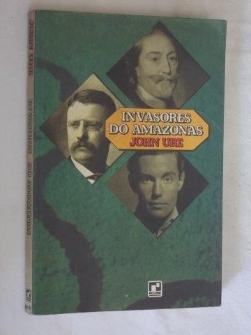 John Ure - Invasores Do Amazonas - Literatura Estrangeira