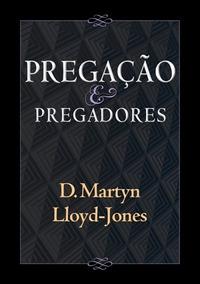 Pregação E Pregadores Livro Martin Lloyd-jones