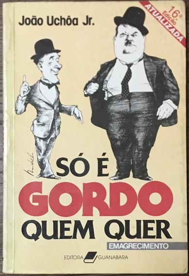 Só É Gordo Quem Quer - João Uchôa Jr.