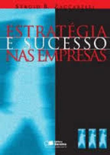 Estratégia E Sucesso Nas Empresas Sérgio B. Zaccarelli