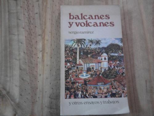 Balcanes Y Volcanes Y Otros Ensayos - Sergio Ramírez