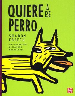 Quiere A Ese Perro, Sharon Creech, Ed. Fce