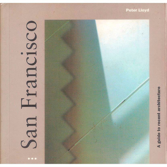 San Francisco - A Guide To Recent Architecture - Peter Lloyd