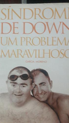 Livro Síndrome De Down Um Problema Maravilhoso Garcia Moreno