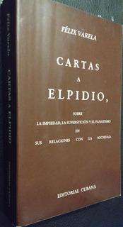 Cartas A Elpidio, Félix Varela, Editorial Cubana, 1996
