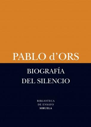 Biografia Del Silencio - Pablo D´ Ors - Siruela