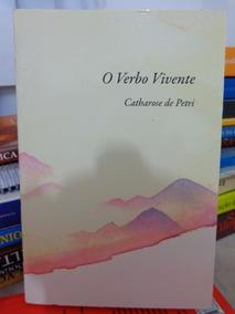 Livro O Verbo Vivente - Catharose De Petri