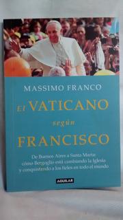 El Vaticano Según Francisco - Massimo Franco - Ed. Aguilar