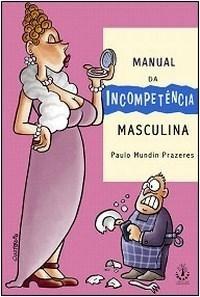 Livro Manual Da Incompetência Masculina - Paulo M. Prazeres