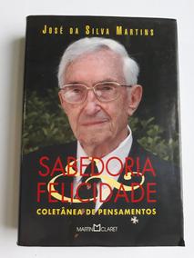 Sabedoria E Felicidade : José Da Silva Martins : [4ª Edição]
