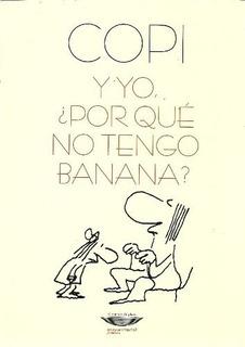 Y Yo Por Qué No Tengo Banana?, Copi, Ed. Cuenco De Plata