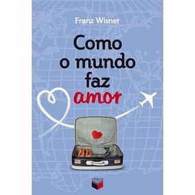 Livro Como O Mundo Faz Amor - Franz Wisner