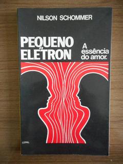 Livro Pequeno Elétron A Essência Do Amor Nilson Schommer