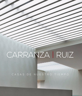 Arquitectura: Casas De Nuestros Tiempos - Carranza Ruiz