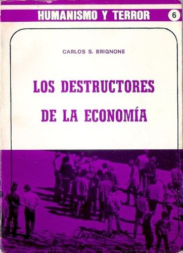 Los Destructores De La Economia  Carlos Brignone