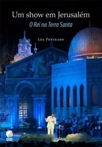 Livro Um Show Em Jerusalém O Rei Na Terra Santa